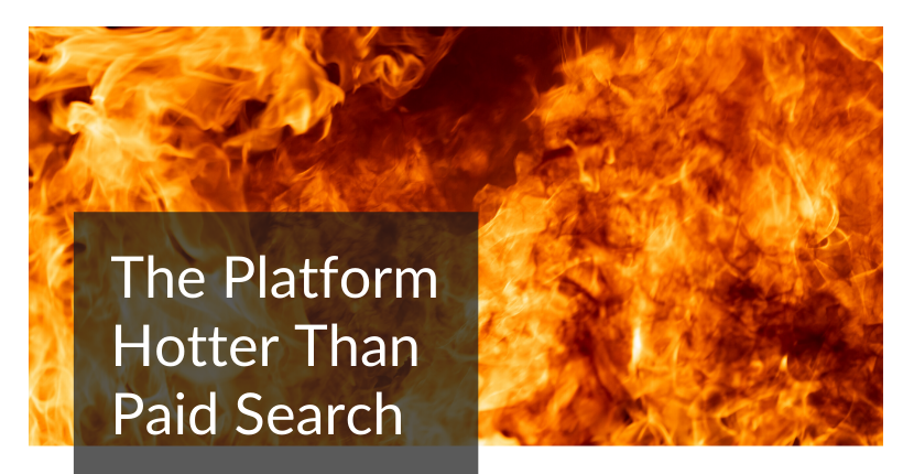 Platform Hotter Than Paid Search